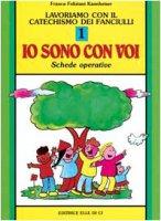 """Lavoriamo con il catechismo dei fanciulli. Vol. 1: Schede operative """"Io sono con voi"""" - Feliziani Kannheiser Franca"""