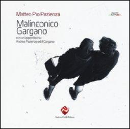 Copertina di 'Malinconico Gargano. Con un'appendice su Andrea Pazienza ed il Gargano'
