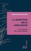 La questione delle indulgenze - Bernard Sesboüé