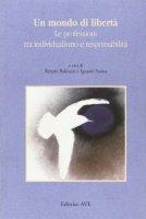 Un mondo di libertà. Le professioni tra individualismo e responsabilità - AA.VV.