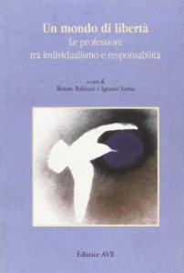 Copertina di 'Un mondo di libertà. Le professioni tra individualismo e responsabilità'