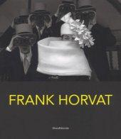 Frank Horvat. Fotografie 1950-2016. Catalogo della mostra (Torino, 28 febbraio-20 maggio 2018). Ediz. italiana e inglese