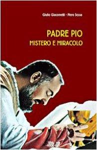 Copertina di 'Padre Pio mistero e miracolo'