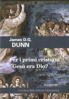 Per i primi cristiani Gesù era Dio? - James D. Dunn
