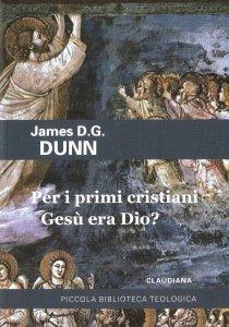 Copertina di 'Per i primi cristiani Gesù era Dio?'