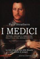 I Medici. Potere, denaro e ambizione nell'Italia del Rinascimento - Strathern Paul