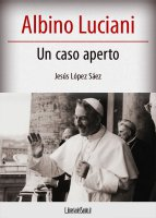 Albino Luciani - Un caso aperto - Jesus Lopez Saez