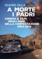 A morte i padri. Cinema e film negli anni della contestazione 1964-1976 - Olla Gianni