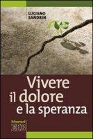 Vivere il dolore e la speranza - Sandrin Luciano