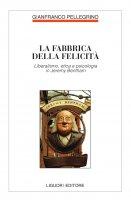 La fabbrica della felicità - Gianfranco Pellegrino