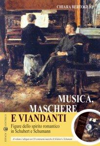 Copertina di 'Musica, maschere e viandanti. Figure dello spirito romantico in Schubert e Schumann. Con CD Audio'
