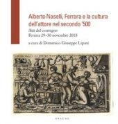 Alberto Naselli, Ferrara e la cultura dell'attore nel secondo '500. Atti del Convegno, Ferrara 29-30 novembre 2018