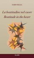 La beatitudine nel cuore. Italiano / Inglese - Dario Rezza