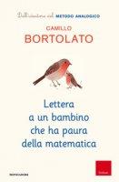 Lettera a un bambino che ha paura della matematica - Bortolato Camillo
