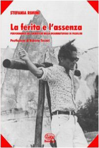 Copertina di 'La ferita e l'assenza. Performance del sacrificio nella drammaturgia di Pasolini'