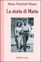 La storia di Maria - Palchetti Mazza Maria