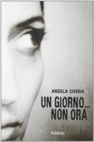 Un giorno... non ora - Angela Civera
