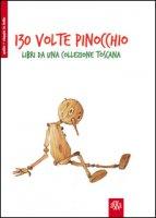 130 volte Pinocchio. Libri da una collezione toscana - Fiaschi Lucia