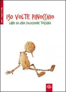 Copertina di '130 volte Pinocchio. Libri da una collezione toscana'