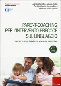 """Copertina di 'Parent-coaching per l'intervento precoce sul linguaggio. Percorsi di lettura dialogica nel programma """"Oltre il libro""""'"""