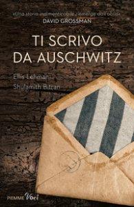 Copertina di 'Ti scrivo da Auschwitz'
