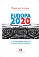 Europa 2020. Lo sviluppo locale e le politiche territoriali dell'Unione Europea - Lorenzon Graziano