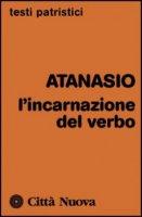 L'incarnazione del Verbo - Atanasio (sant')