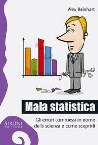 Copertina di 'Mala statistica. Gli errori commessi in nome della scienza e come scoprirli'