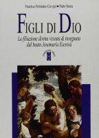 Figli di Dio. La filiazione divina vissuta e insegnata dal beato Escrivá - Fernández Carvajal Francisco, Beteta P.