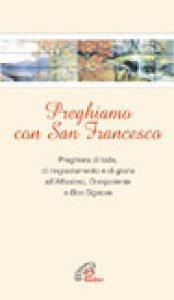 Copertina di 'Preghiamo con san Francesco. Preghiere di lode, ringraziamento, di gloria all'Altissimo Onnipotente Bon Signore'
