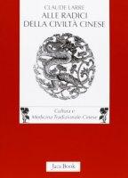 Alle radici della civiltà cinese - Larre Claude