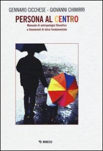 Copertina di 'Persona al centro. Manuale di antropologia filosofica e lineamenti di etica fondamentale'