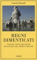 Regni dimenticati. Viaggio nelle religioni minacciate del Medio Oriente - Gerard Russell