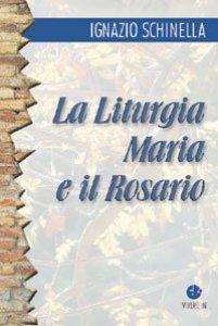 Copertina di 'La liturgia, Maria e il rosario'