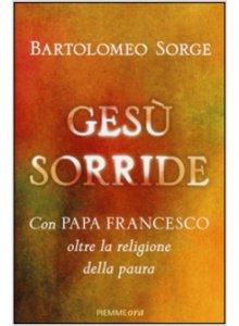 Ges  sorride - Con papa Francesco oltre la religione della paura