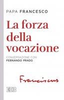 La forza della vocazione - Papa Francesco