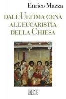 Dall'Ultima cena all'Eucaristia della Chiesa - Enrico Mazza