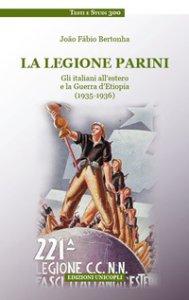 Copertina di 'La legione Parini. Gli italiani all'estero e la Guerra d'Etiopia (1935-1936)'