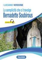 La semplicità che travolge. Bernadette Soubirous - Luciano Verdone