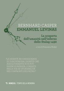 Copertina di 'Emmanuel Levinas. La scoperta dell'umanità nell'inferno dello Stalag 1492'