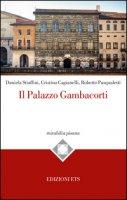 Il palazzo Gambacorti di Pisa - Stiaffini Daniela, Cagianelli Cristina, Pasqualetti Roberto