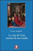 La vita di Gesù narrata da sua madre - Angelini Cesare