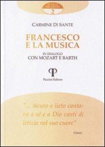Copertina di 'Francesco e la musica. In dialogo con Mozart e Barth'