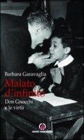 Malato d'infinito. Don Gnocchi e le virtù. - Barbara Garavaglia