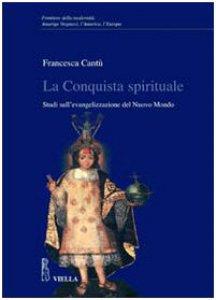 Copertina di 'La conquista spirituale. Studi sull'evangelizzazione del Nuovo Mondo'