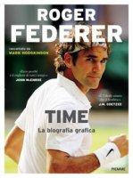 Roger Federer. Time. La biografia grafica - Hodgkinson Mark