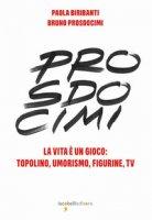 Prosdocimi. La vita è un gioco: Topolino, umorismo, figurine, tv. Ediz. illustrata - Biribanti Paola, Prosdocimi Bruno