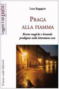 Copertina di 'Praga alla fiamma. Ricette magiche e bevande prodigiose nella letteratura ceca'