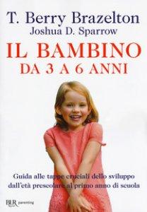 Copertina di 'Il bambino da 3 a 6 anni. Guida alle tappe cruciali dello sviluppo dall'età prescolare al primo anno di scuola'