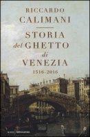 Storia del ghetto di Venezia. (1516-2016) - Calimani Riccardo